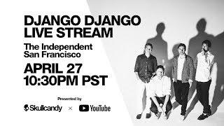 Django Django Livestreaming from The Independent in San Francisco on April 27th at 10:30pm PST thumbnail