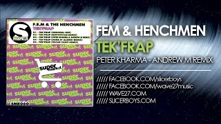 F.e.m & The Henchmen - Tek Frap ( Peter Kharma & Andrew M Remix )