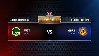 WOT vs Oops Match 3 WGL EU Season ll 2015-2016. Gold Series Week 9