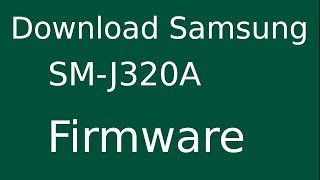 How To Download Samsung Galaxy J3 SM-J320A Stock Firmware (Flash File) For Update Android Device