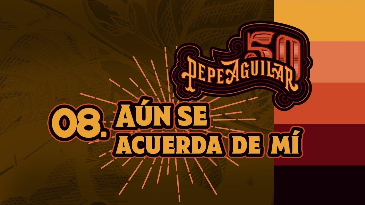 PEPE AGUILAR 50 - 08 - AÚN SE ACUERDA DE MÍ