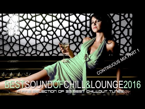 Best Sound of Chill & Lounge 2016 (Chillout Downbeat Songs) Part 1 (Full HD)