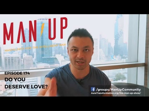 Do You Deserve Love? - The Man Up Show, Ep. 174