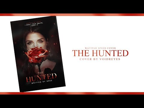 Wattpad Speed Cover   The Hunted [1,000+ Subs]