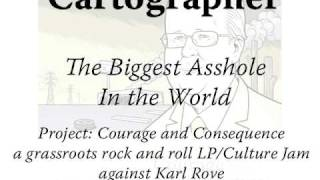 Cartographer - The Biggest Asshole In The World - Karl Rove Book: Courage and Consequence
