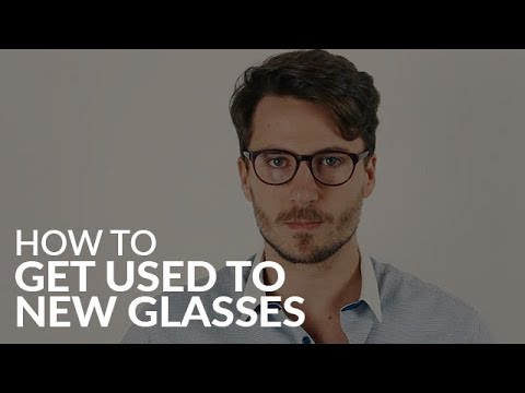 How to get used to New Glasses