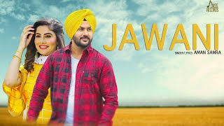 Jawani | (Full HD) | Aman Samra | R Guru | New Punjabi Songs 2018 | Latest Punjabi Songs 2018