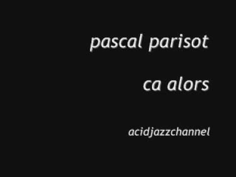 pascal parisot - ca alors [acidjazzchannel]