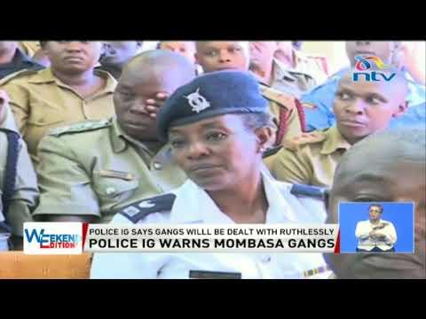 Police I.G Joseph Boinnet says gangs in Mombasa will be dealt with ruthlessly