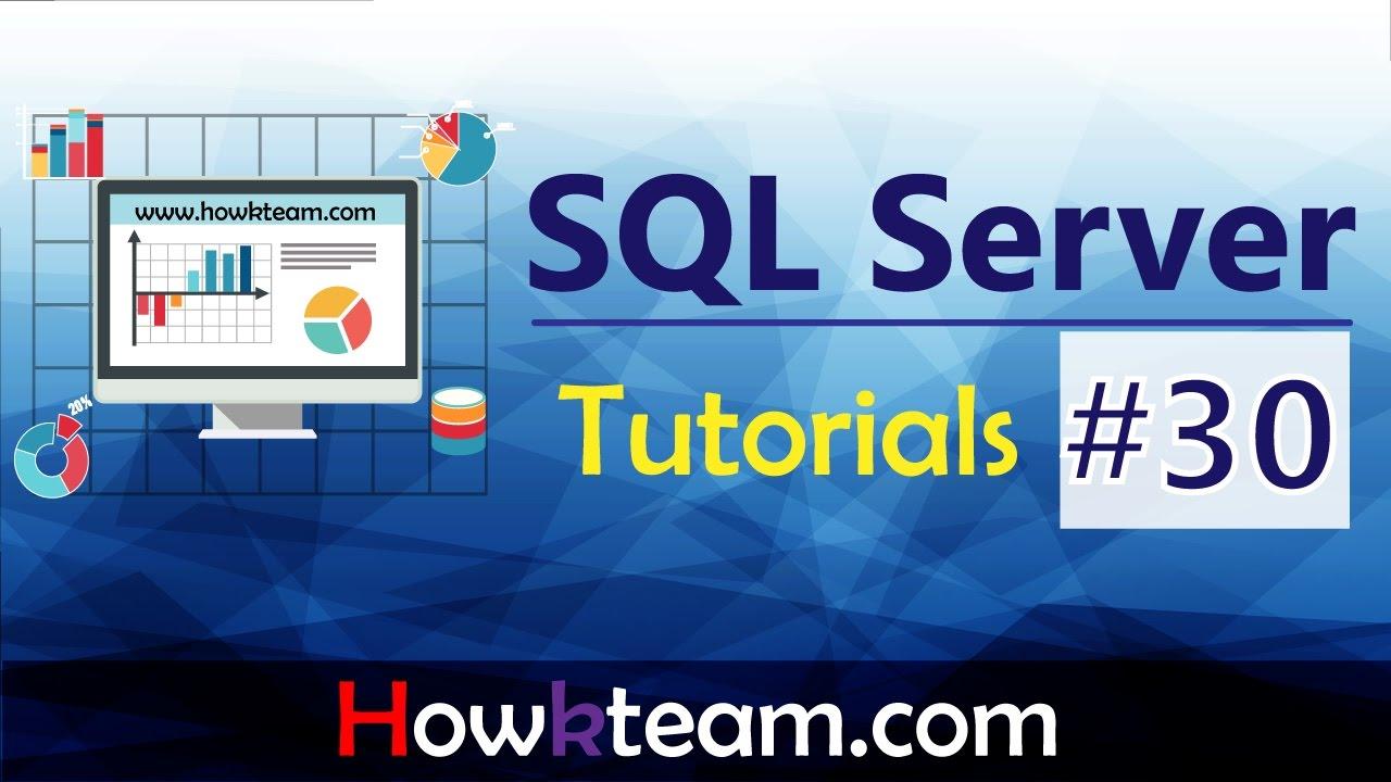 [Khóa học sử dụng SQL server] – Bài 30: Function trong SQL  HowKteam
