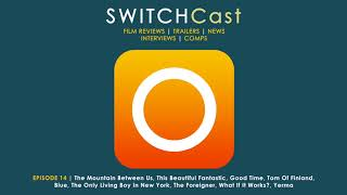 SWITCHCast Episode 14: The Mountain Between Us, This Beautiful Fantastic, Good Time...