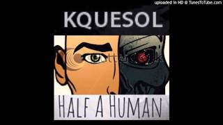 KqueSol - Half a Human (Original Mix)