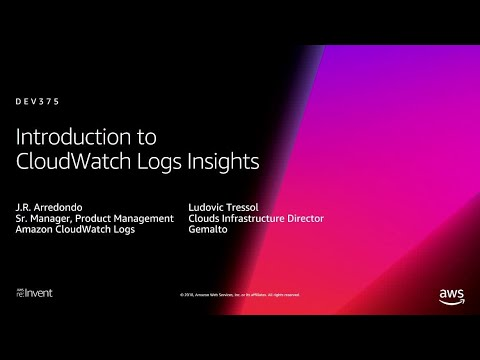 AWS re:Invent 2018: Introduction to Amazon CloudWatch Logs Insights (DEV375)
