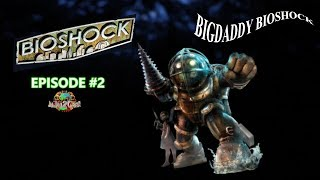 BigDaddy Bioshock   Episode #2