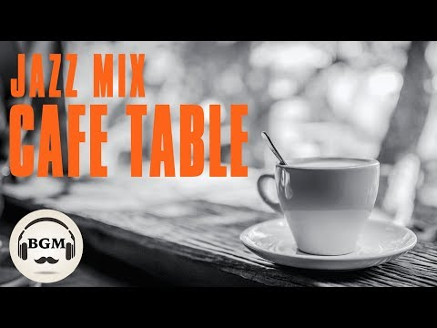 � MUSIC MIX】Relaxing Cafe Jazz Music For Dinner , Work, Study