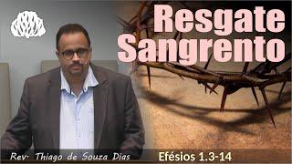 Efésios 1.3-14 - Resgate Sangrento - Rev. Thiago de Souza Dias