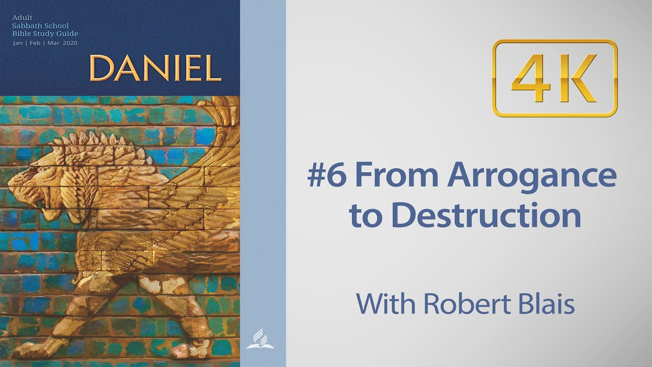 AD Sabbath School #6 Daniel 5- From Arrogance to Destruction with Robert Blais