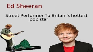 How homeless ED SHEERAN became Britain's hottest pop star ?(LIFE STORY)