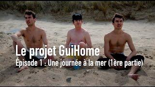 Le projet GuiHome - Épisode 1 - Une journée à la mer thumbnail