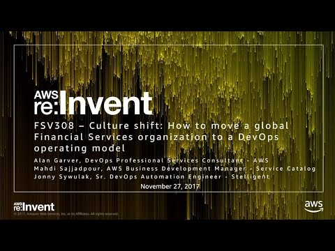 AWS re:Invent 2017: Culture Shift: How to Move a Global Financial Services Organizat (FSV308)