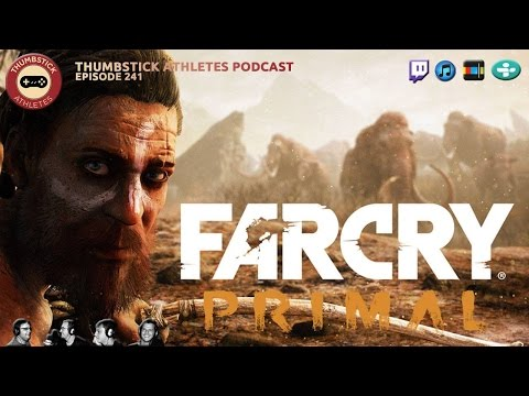Episode 241: Far Cry Primal from 3/3/16