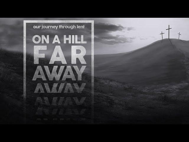 On a Hill Far Away - Sunday, February 28, 2021