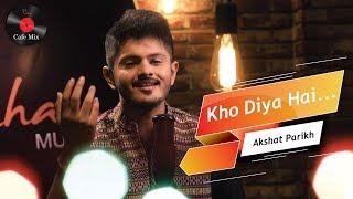 Kho Diya Hai | Akshat Parikh | Sachin-Jigar | Parhham Cafe Mix