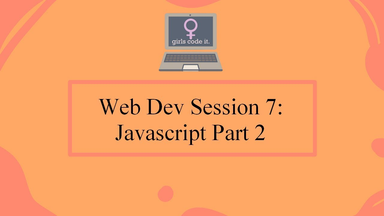 Web Dev Session 7: Javascript Part 2