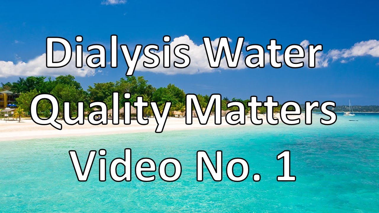 Dialysis Water Quality Matters, Video 1