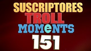 SEMANA 151 | SUSCRIPTORES TROLL MOMENTS (League of Legends)