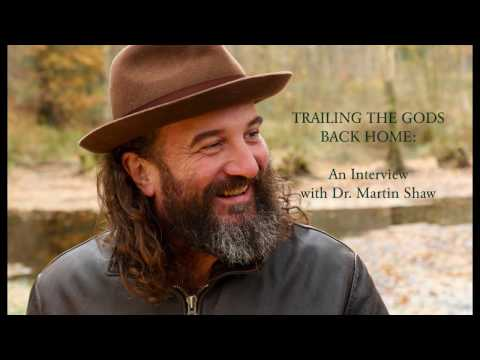 TRAILING THE GODS BACK HOME: An  with Dr. Martin Shaw