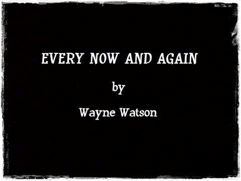 Every Now and Again (by Wayne Watson)