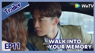 【ENG SUB 】Walk Into Your Memory trailer EP11Part1——Starring: Cecilia Boey,Eden Zhao,Tiffany Zhong