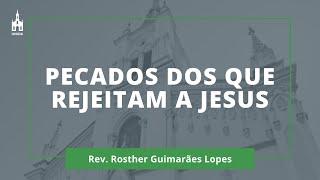 Pecados dos que Rejeitam a Jesus - Rev. Rosther Guimarães Lopes - Culto Matutino - 31/01/2021