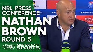 NRL Press Conference: Nathan Brown - Round 5 | NRL on Nine