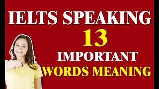 13 IELTS Speaking Words Meaning    Part - 2