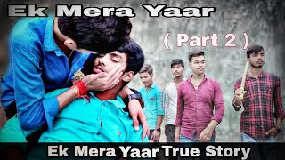 Ek Mera Yaar | ek mera yaar | (Part 2) | Official Video | True Friendship Story | 2020