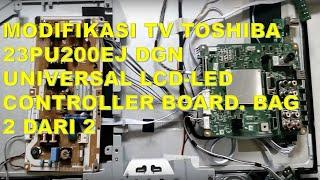 Modifikasi TV toshiba 23PU200EJ dgn Universal LCD LED Controller Board bag 2 dari 2