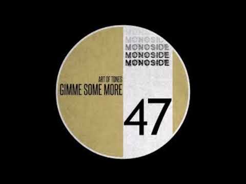 Art of Tones - Gimmie Some More [Monoside]