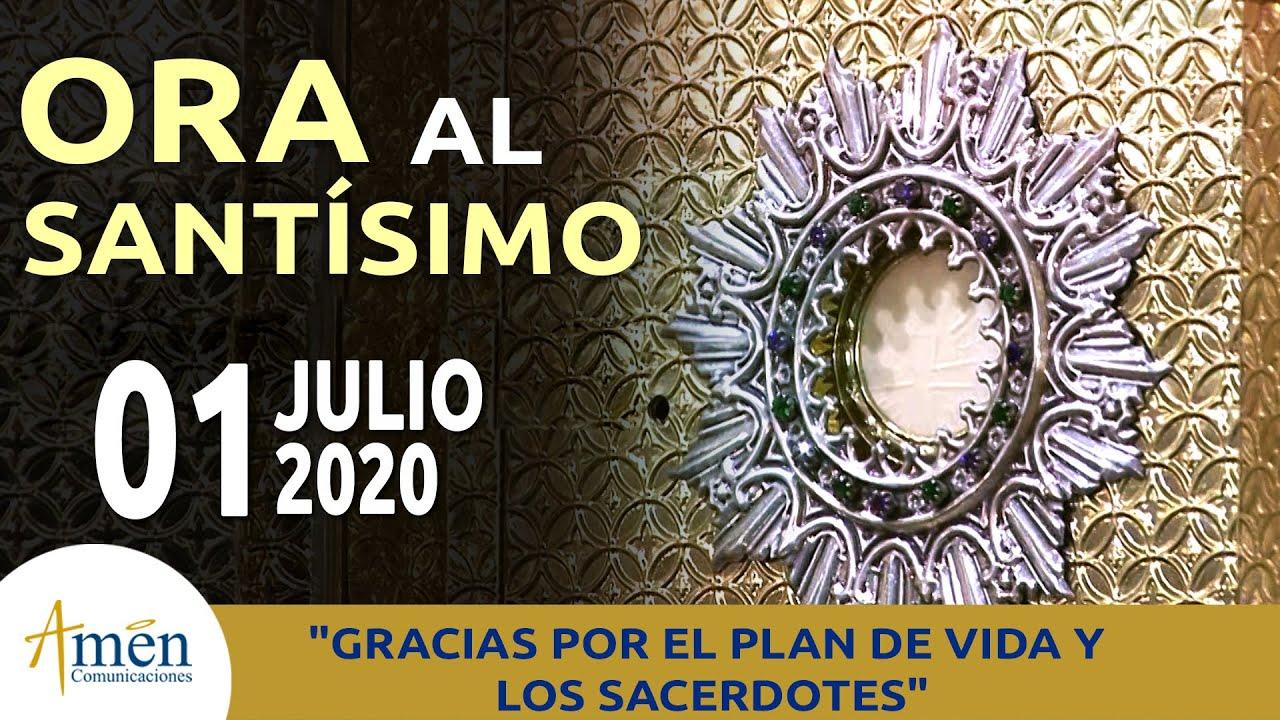 Ora Al Santísimo l Miércoles 01 de Julio de 2020 l Amen Comunicaciones