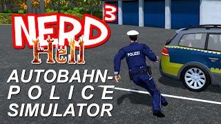 Nerd³'s Hell... Autobahn Police Simulator