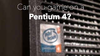 Can you game on a Pentium 4?