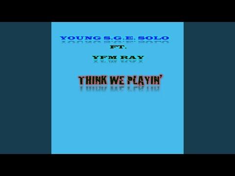 Think We Playin' (feat. YFM Ray)