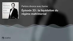 Épisode 33 : la liquidation du régime matrimonial