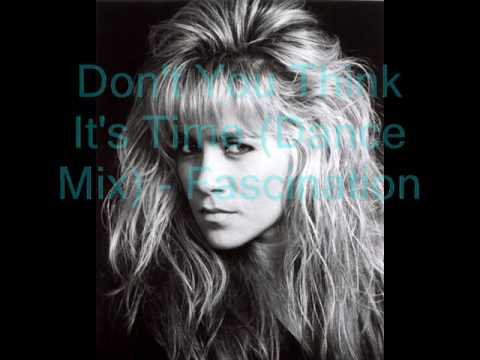 Don't You Think It's Time (Dance Mix) Fascination