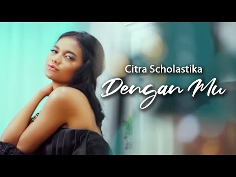 Citra Scholastika  -  Dengan Mu [Official Music VIdeo]