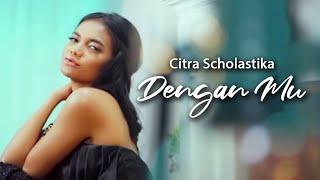 Video Citra Scholastika  -  Dengan Mu [Official Music VIdeo] download MP3, 3GP, MP4, WEBM, AVI, FLV Juli 2018