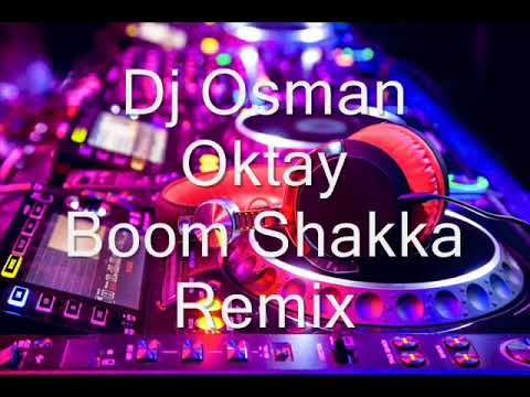 Dj Osman Oktay  Vs Boom Shakka Remix 2018