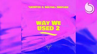 Showtek & Sultan+Shepard - Way We Used 2 (Official Audio)