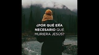 16. ¿Por qué era necesario que muriera Jesús? - RZIM
